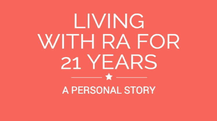 Personal Story: Living With Rheumatoid Arthritis For 21+ Years